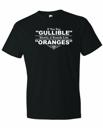 Men'S If You Say Gullible Slowly It Sounds Like Oranges Funny T-Shirt-Black-Xl