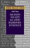 """Das Reden von Gott Als """"Vater"""" im Johannes-Evangelium"""