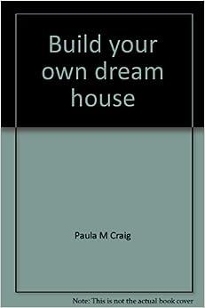 Build Your Own Dream House Paula M Craig 9780876040768