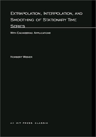 Extrapolation, Interpolation, and Smoothing of Stationary Time Series: With Engineering Applications (M.I.T. Press Paperback Series)