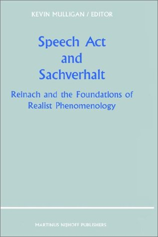 Speech Act and Sachverhalt: Reinach and the Foundations of Realist Phenomenology (Primary Sources in Phenomenology)