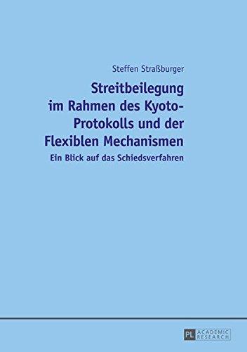 Streitbeilegung im Rahmen des Kyoto-Protokolls und der Flexiblen Mechanismen: Ein Blick auf das Schiedsverfahren  [Straßburger, Steffen] (Tapa Dura)
