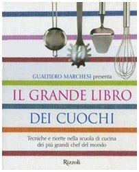 Il grande libro dei cuochi Tecniche e ricette nella scuola di cucina dei più grandi chef del mondo PDF