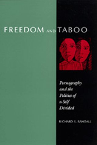Freedom and Taboo: Pornography and the Politics of a Self Divided, Richard S. Randall