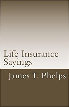 Life Insurance Sayings: James T. Phelps: 9781489504258