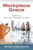 Workplace Grace: Becoming a spiritual influence at work - Softcover Autographed by Dr. Walt