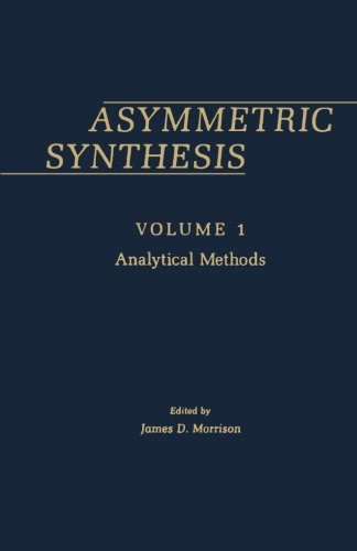 Asymmetric Synthesis, Volume 1: Analytical Methods