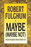 Maybe (Maybe Not): Second Thoughts from a Secret Life (0679419608) by Fulghum, Robert