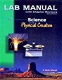 A Beka Science of the Physical Creation 9th Grade Lab Manual with Chapter Reviews, Second Edition (Science of the Physical Creation)