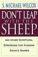 Don't Leap with the Sheep - And Other Scriptural Strategies for Avoiding Satan's Snares