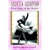 img - for Alicia Alonso: First Lady of the Ballet by Arnold, Sandra Martin (1993) Hardcover book / textbook / text book