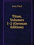 Titan, Volumes 1-2 (German Edition)