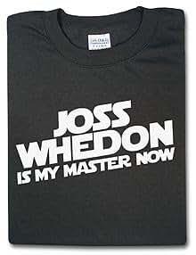 Joss Whedon is my Master Now - Black, XXXL