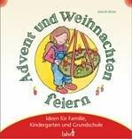 Mit Kindern Advent und Weihnachten feiern: Ideen für Familie, Kindergarten und Grundschule - Elsbeth Bihler