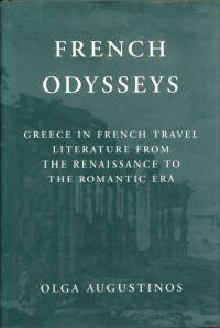 French Odysseys: Greece in French Travel Literature from the Renaissance to the Romantic Era, Augustinos, Professor Olga