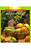 We Love Fruit! (Rookie Read-About Science) (0516060066) by Fowler, Allan