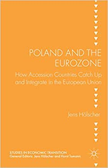 Poland And The Eurozone: How Accesion Countries Catch Up And Integrate In The European Union (Studies In Economic Transition)