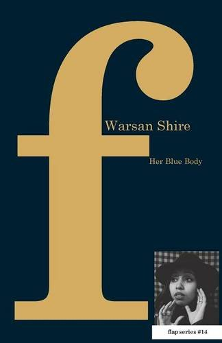 Her Blue Body, by Warsan Shire