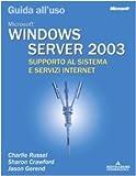 echange, troc Charlie. Crawford, Sharon. Gerend, Jason. Russel - Windows Server 2003. Guida all'uso. Supporto al sistema e servizi Internet.