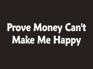 #106 Prove Money Can't Make Me Happy Bumper Sticker / Vinyl Decal#106 Prove Money Can't Make Me Happy Bumper Sticker / Vinyl Decal