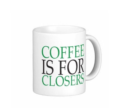 Pair Of Coffee Is For Closers 15 Ounce Coffee Mugs - Custom Coffee / Tea Cups - Dishwasher And Microwave Safe