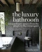 The Luxury Bathroom: Extraordinary Spaces from the Simple to the Extravagant