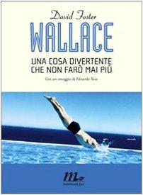 David Foster Wallace - Una cosa divertente che non farò mai più (I Quindici)