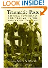 Traumatic Pasts: History, Psychiatry, and Trauma in the Modern Age, 1870-1930 (Cambridge Studies in the History of Medicine)