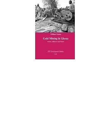 [(Gold Mining in Ghana: Actors, Alliances and Power )] [Author: William Tsuma] [May-2012] par William Tsuma