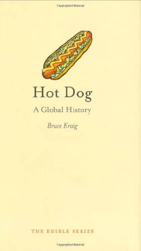 Hot Dog: A Global History (Reaktion Books - Edible)