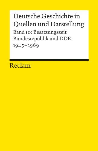 Deutsche Geschichte in Quellen und Darstellung / Besatzungszeit, Bundesrepublik und DDR. 1945-1969: BD 10