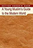 Young Muslim's Guide to the Modern World (0613839331) by Nasr, Seyyed Hossein