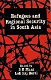Refugees and Regional Security in South Asia