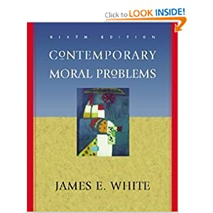 Contemporary Moral Problems James E. White