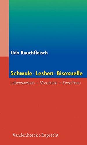 Schwule, Lesben, Bisexuelle: Lebensweisen, Vorurteile, Einsichten
