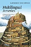 Multilingual America: Language and the Making of American Literature (Cambridge Studies in American Literature and Culture)