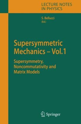 Supersymmetric Mechanics - Vol. 1: Supersymmetry, Noncommutativity and Matrix Models (Lecture Notes in Physics)