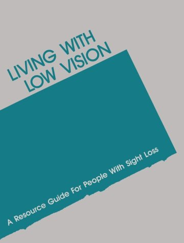 Living With Low Vision: A Resource Guide for People With Sight Loss (5th ed)
