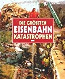 img - for Die gr ssten Eisenbahn Katastrophen. book / textbook / text book