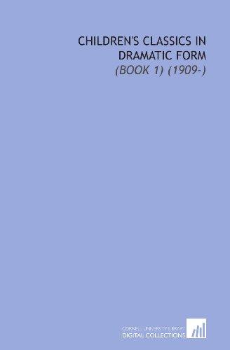 Children's Classics in Dramatic Form: (Book 1) (1909-)