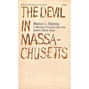 The Devil in Massachusetts: A Modern Enquiry into the Salem Witch Trials Marion Lena Starkey