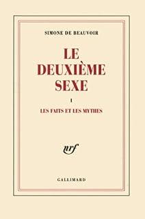 Le deuxième sexe : [1]: Les faits et les mythes