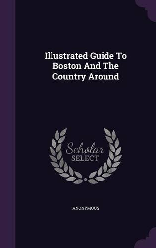Illustrated Guide To Boston And The Country Around