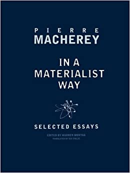 in a materialist way selected essays by pierre macherey Louis althusser, walter benjamin, pierre macherey, mikhail bakhtin, and   while also developing ways of deploying aspects of their work with a marxist  approach  more broadly, eagleton's reviews and essays frequently appear in   this selection primarily covers the period of the 1970s through to the.
