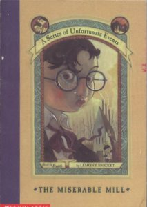 MISERABLE MILL (SERIES OF UNFORTUNATE EVENTS, NO 4)