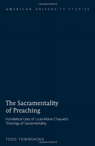 The Sacramentality of Preaching: Homiletical Uses of Louis-Marie Chauvet's Theology of Sacramentality (American Universi