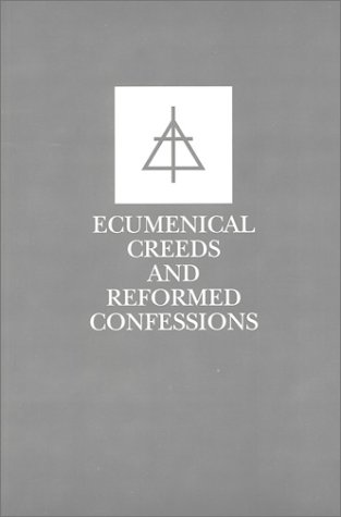 Ecumenical Creeds and Reformed Confessions, (none)