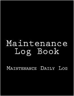 Maintenance Log Book: Maintenance Daily Log