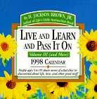 Cal 98 Live and Learn and Pass It on: People Ages 5 to 95 Share More of What They'Ve Discovered About Life, Love and Other Good Stuff: 3 (0836230663) by Brown, H. Jackson