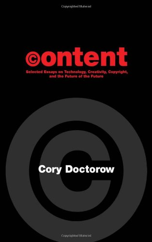 Content: Selected Essays on Technology, Creativity, Copyright, and the Future of the Future